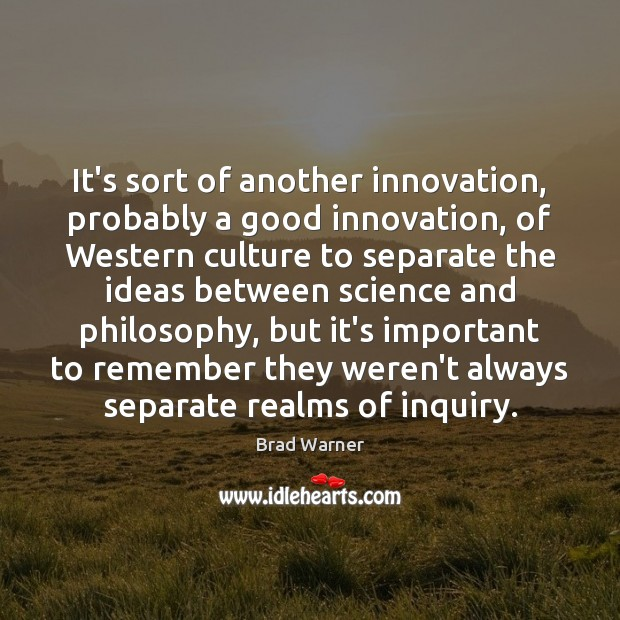 It's sort of another innovation, probably a good innovation, of Western culture Brad Warner Picture Quote
