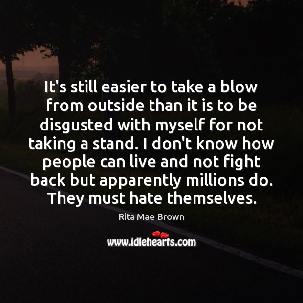 It's still easier to take a blow from outside than it is Rita Mae Brown Picture Quote