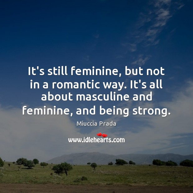It's still feminine, but not in a romantic way. It's all about Being Strong Quotes Image