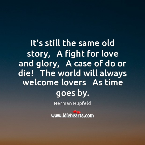 It's still the same old story,   A fight for love and glory, Do or Die Quotes Image