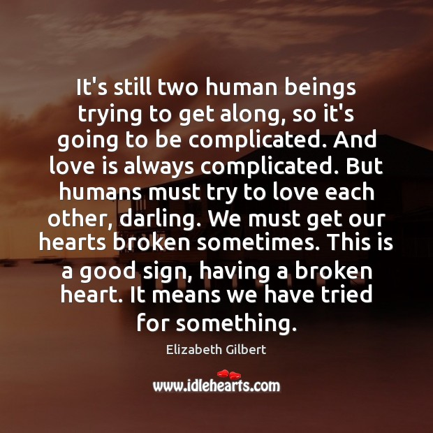 It's still two human beings trying to get along, so it's going Elizabeth Gilbert Picture Quote