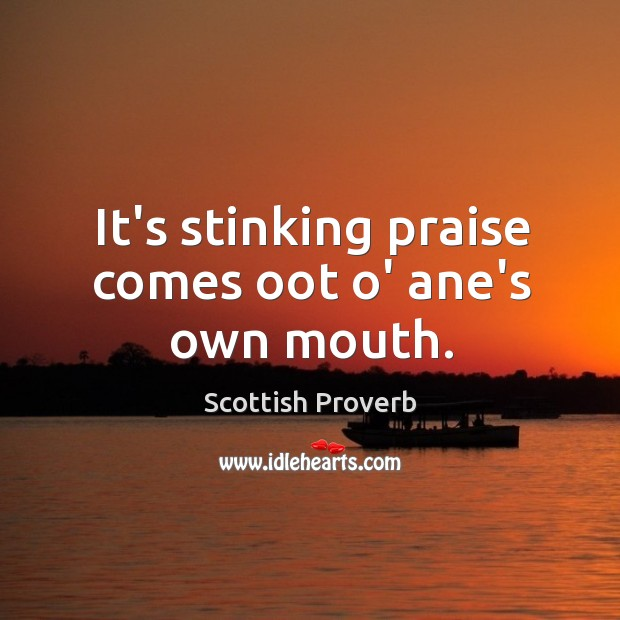 It's stinking praise comes oot o' ane's own mouth. Image