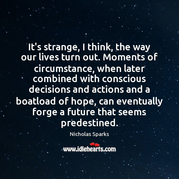 It's strange, I think, the way our lives turn out. Moments of Image