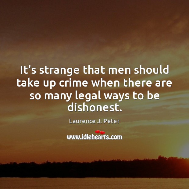 It's strange that men should take up crime when there are so Laurence J. Peter Picture Quote