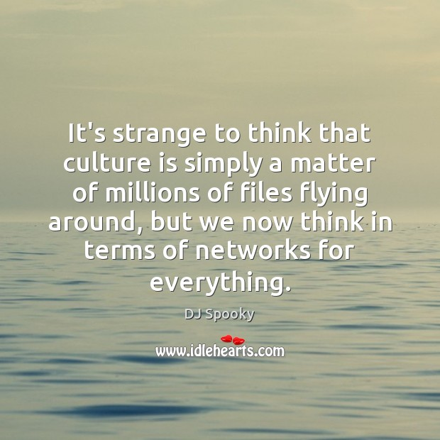 It's strange to think that culture is simply a matter of millions DJ Spooky Picture Quote