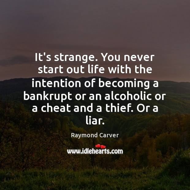It's strange. You never start out life with the intention of becoming Cheating Quotes Image