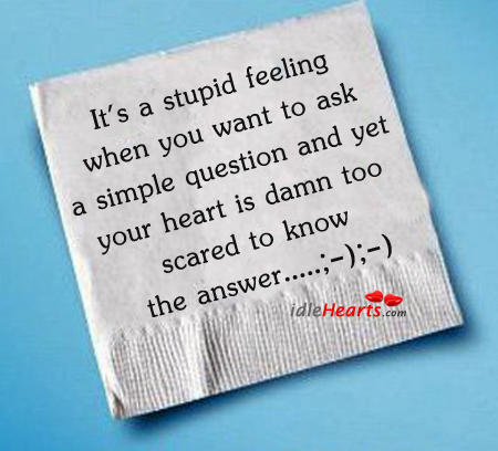 It's A Stupid Feeling When You Want To….