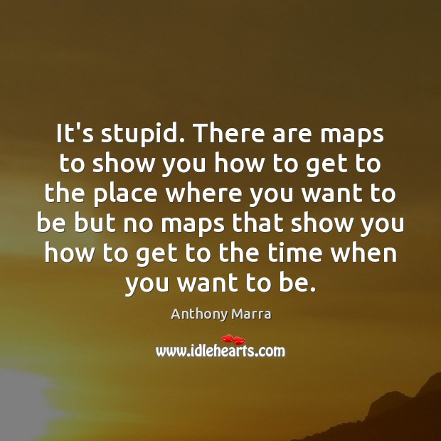 Image, It's stupid. There are maps to show you how to get to