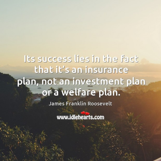 Its success lies in the fact that it's an insurance plan, not an investment plan or a welfare plan. Image