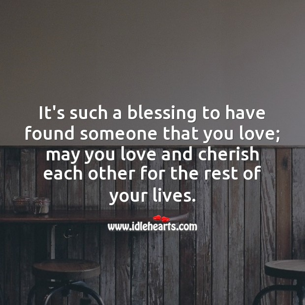 It's such a blessing to have found someone that you love. Wedding Anniversary Messages for Friends Image