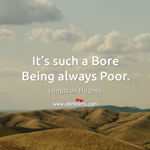 It's such a bore being always poor. Image
