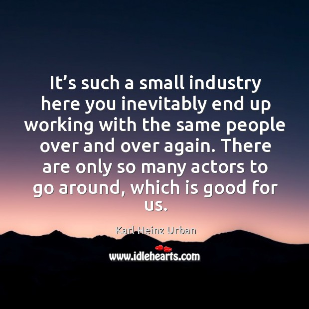 It's such a small industry here you inevitably end up working with the same people over and over again. Image