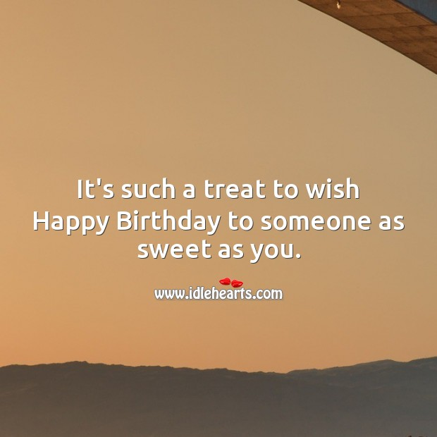It's such a treat to wish Happy Birthday to someone as sweet as you. Birthday Wishes for Boyfriend Image