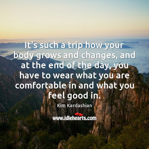 It's such a trip how your body grows and changes, and at Kim Kardashian Picture Quote