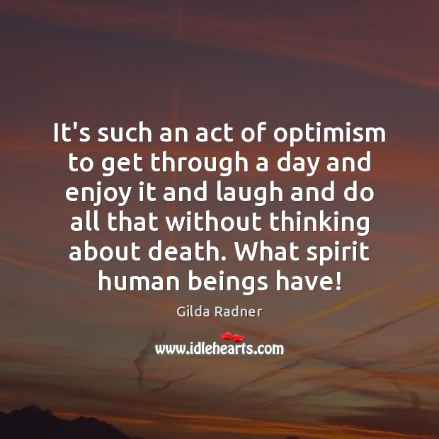 Image, It's such an act of optimism to get through a day and