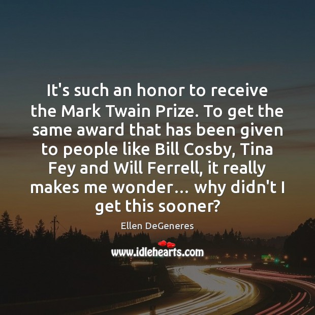 Image, It's such an honor to receive the Mark Twain Prize. To get