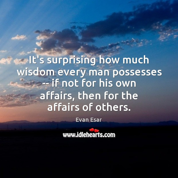 It's surprising how much wisdom every man possesses — if not for Evan Esar Picture Quote