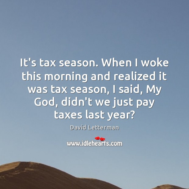 It's tax season. When I woke this morning and realized it was Image