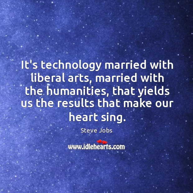 It's technology married with liberal arts, married with the humanities, that yields Image