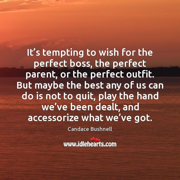 It's tempting to wish for the perfect boss, the perfect parent, Candace Bushnell Picture Quote