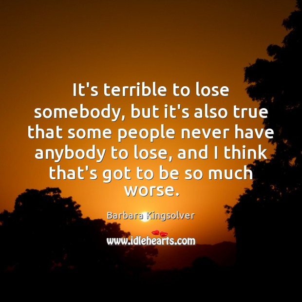 Image, It's terrible to lose somebody, but it's also true that some people