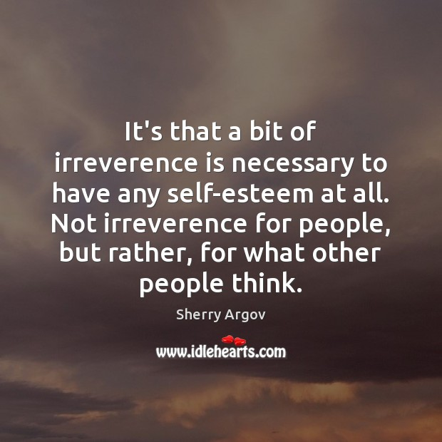 Sherry Argov Picture Quote image saying: It's that a bit of irreverence is necessary to have any self-esteem