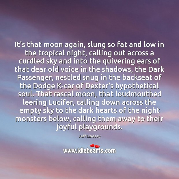 It's that moon again, slung so fat and low in the tropical Jeff Lindsay Picture Quote