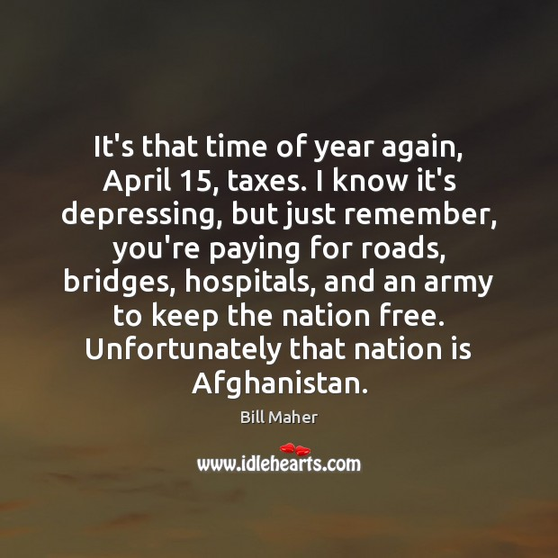 It's that time of year again, April 15, taxes. I know it's depressing, Image