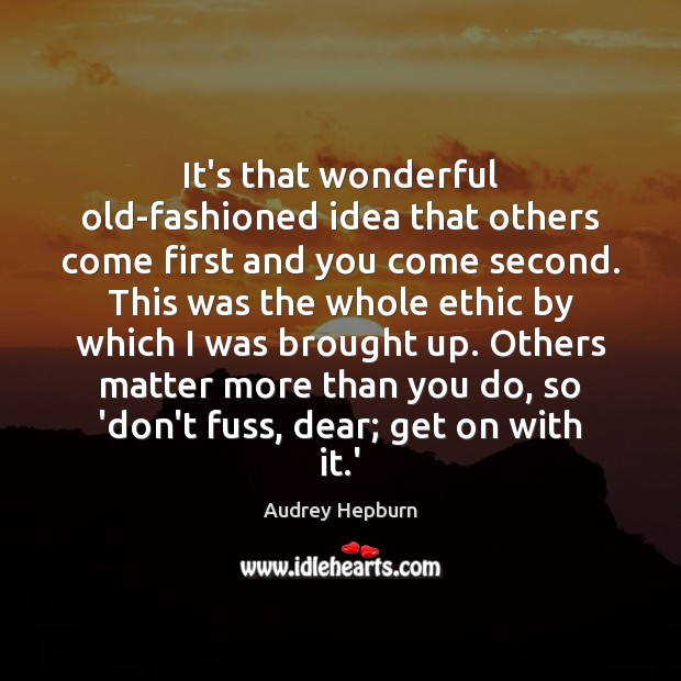 Image, It's that wonderful old-fashioned idea that others come first and you come