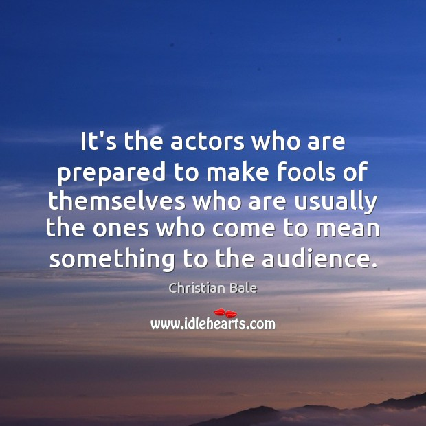 It's the actors who are prepared to make fools of themselves who Image