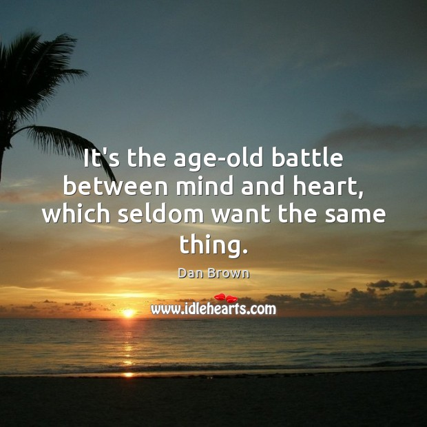 Its The Age Old Battle Between Mind And Heart Which Seldom Want
