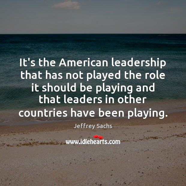 Image, It's the American leadership that has not played the role it should