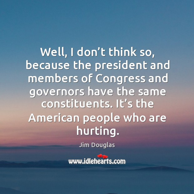 It's the american people who are hurting. Image