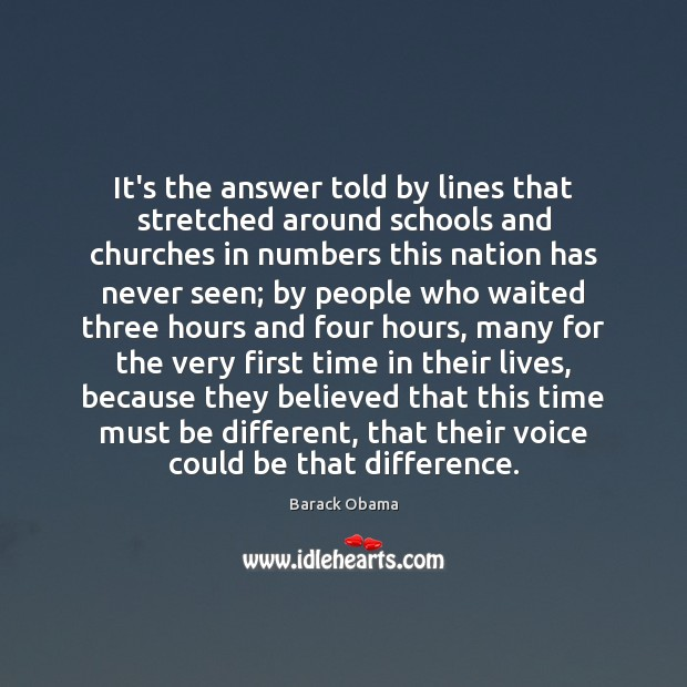 It's the answer told by lines that stretched around schools and churches Image