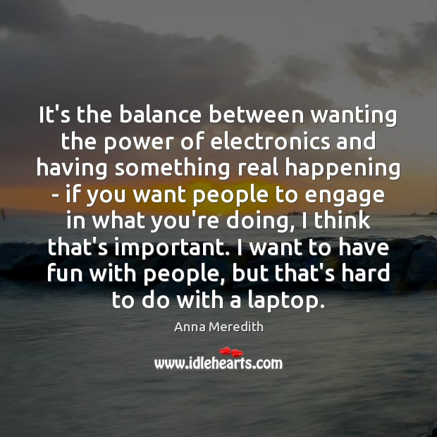 Image, It's the balance between wanting the power of electronics and having something