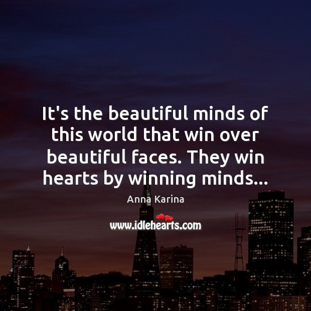 Image, It's the beautiful minds of this world that win over beautiful faces.