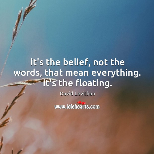 Image, It's the belief, not the words, that mean everything. it's the floating.
