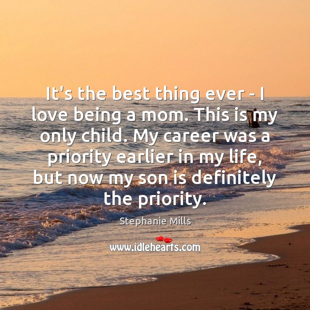 It's the best thing ever – I love being a mom. This Son Quotes Image