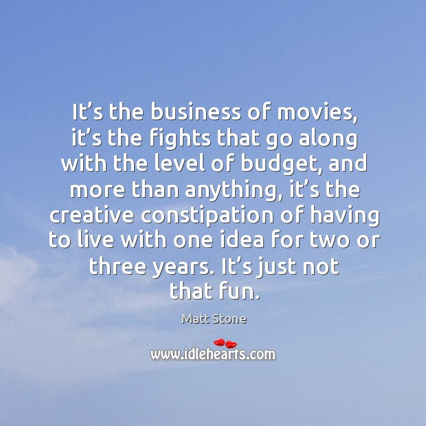 It's the business of movies, it's the fights that go along with the level of budget Image