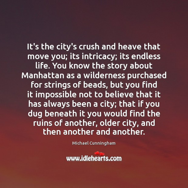 It's the city's crush and heave that move you; its intricacy; its Image