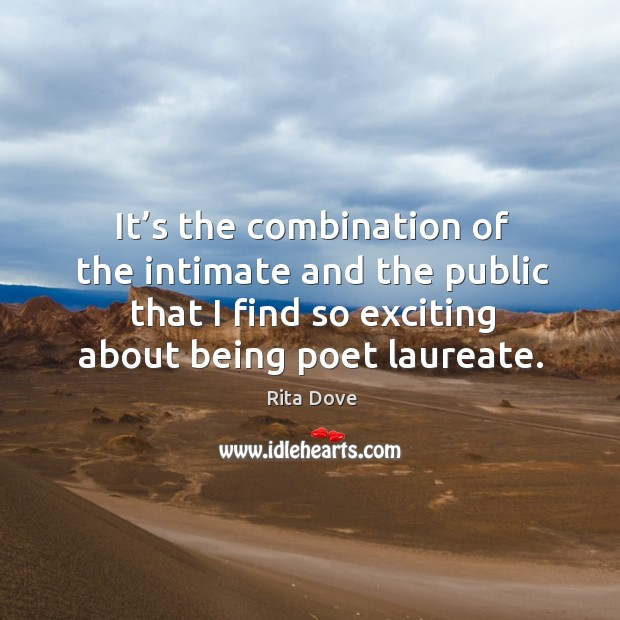 It's the combination of the intimate and the public that I find so exciting about being poet laureate. Image