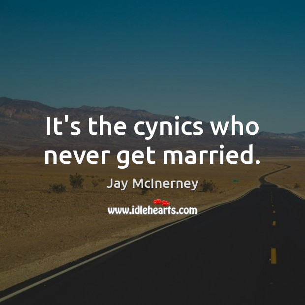 It's the cynics who never get married. Jay McInerney Picture Quote