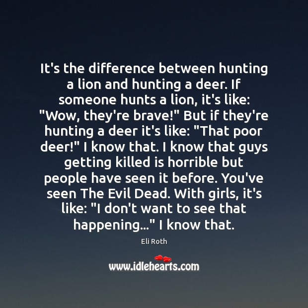 Image, It's the difference between hunting a lion and hunting a deer. If
