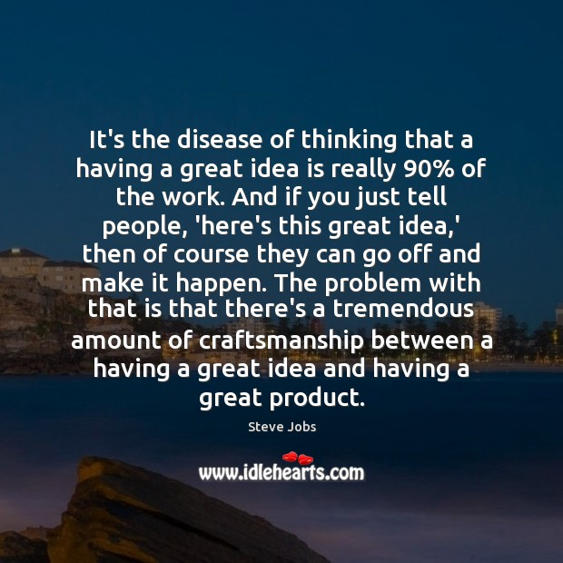 Image, It's the disease of thinking that a having a great idea is