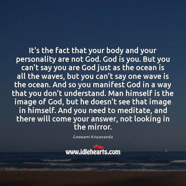 It's the fact that your body and your personality are not God. Image