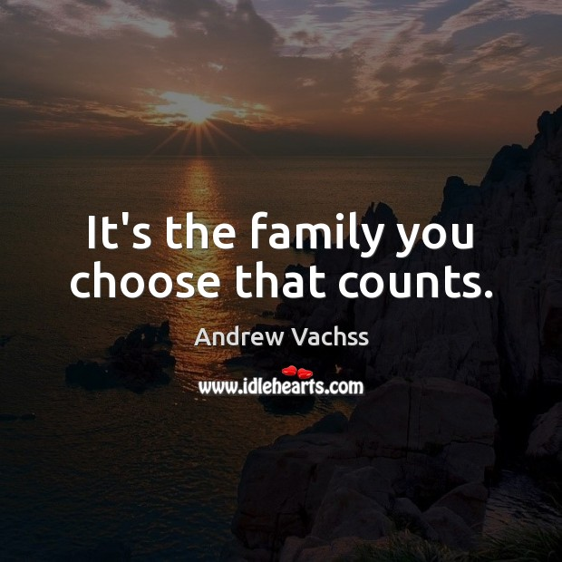 Image, It's the family you choose that counts.