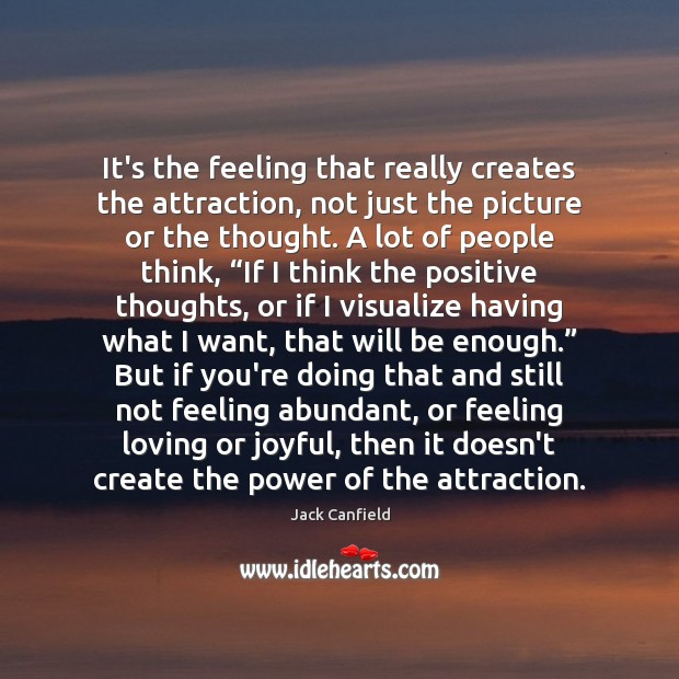 It's the feeling that really creates the attraction, not just the picture Jack Canfield Picture Quote