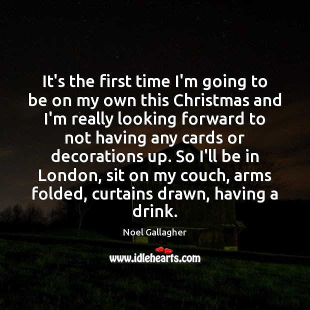 It's the first time I'm going to be on my own this Noel Gallagher Picture Quote