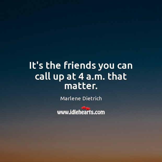 Image, It's the friends you can call up at 4 a.m. that matter.