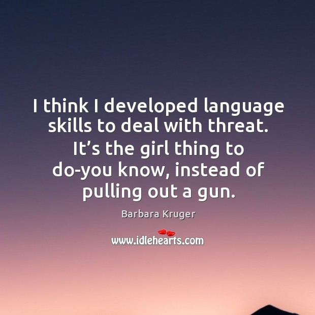 It's the girl thing to do-you know, instead of pulling out a gun. Image